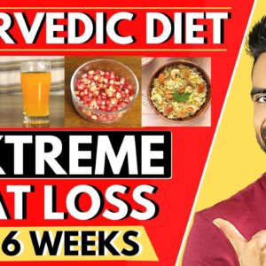 Ayurvedic Diet Plan for Extreme Fat Loss (Healthy & Effective)